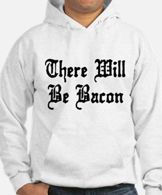 There Will Be Bacon Hoodie