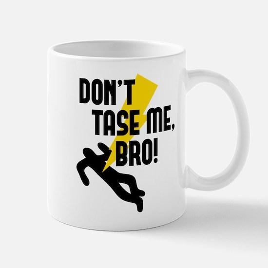 Don't Tase Me Bro! Mug