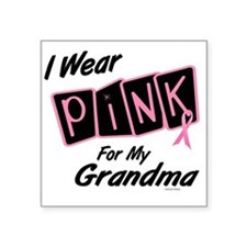 I Wear Pink For My Grandma 8 Square Sticker