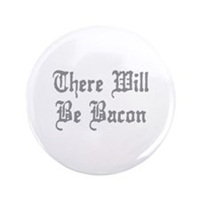 """There Will Be Bacon 3.5"""" Button (100 pack)"""