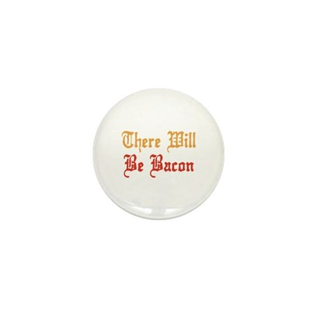 There Will Be Bacon Mini Button (100 pack)