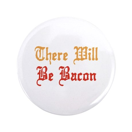 "There Will Be Bacon 3.5"" Button (100 pack)"