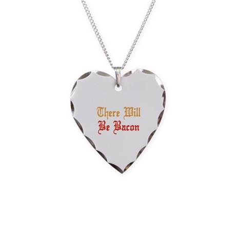 There Will Be Bacon Necklace Heart Charm