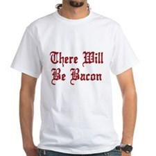 There Will Be Bacon Shirt