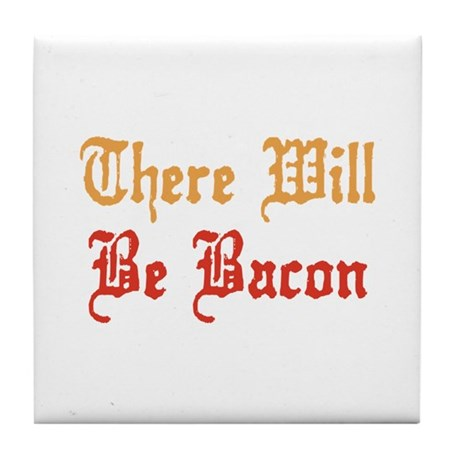 There Will Be Bacon Tile Coaster