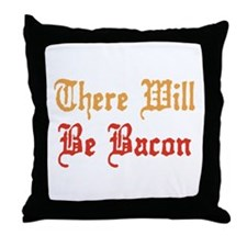 There Will Be Bacon Throw Pillow