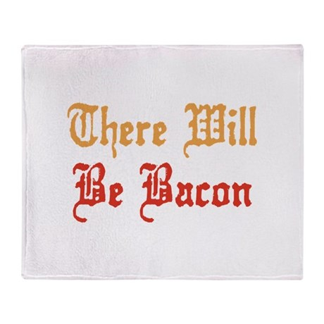 There Will Be Bacon Throw Blanket