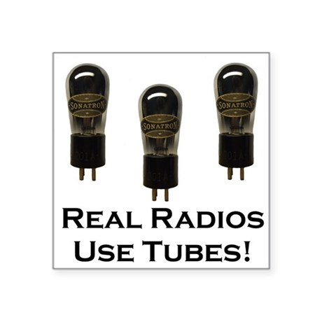 Real Radios Use Tubes! Square Sticker