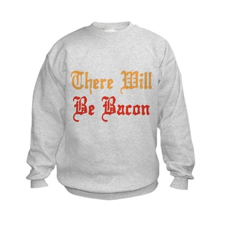 There Will Be Bacon Kids Sweatshirt