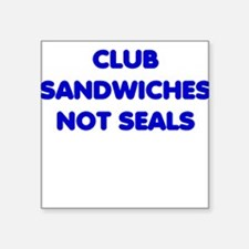 Club Sandwiches Not Seals Square Sticker