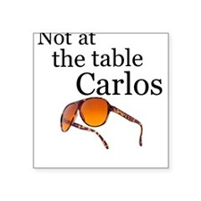 Not at the table Carlos Square Sticker