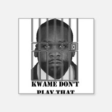 Kwame don't play that Square Sticker