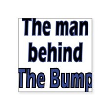 the man behind the bump Square Sticker