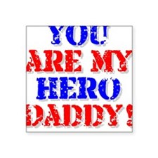 You are my Hero Daddy Square Sticker