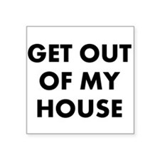 GetOutOfMyHouse Square Sticker