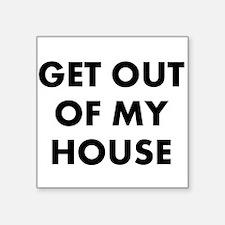 GetOutOfMyHouse Square Sticker