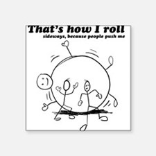 That's How I Roll: Sideways Square Sticker