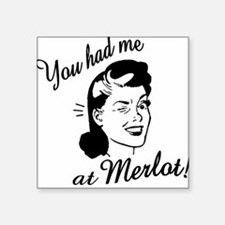 You Had Me At Merlot Square Sticker