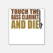 Bass Clarinet:Touch/Die Square Sticker