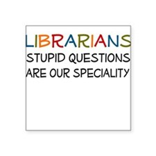 stupid questions - librarian Square Sticker