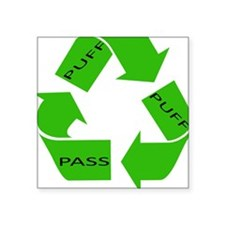 Puff Puff and Pass Recycle We Square Sticker