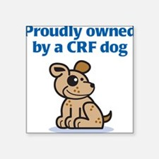 Proudly Owned (CRF Dog) Square Sticker