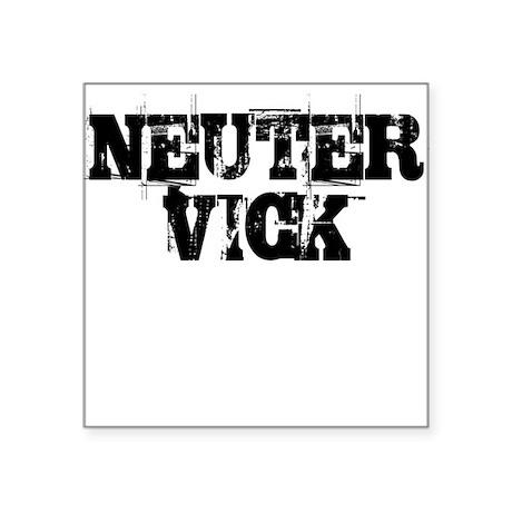 Neuter Vick Square Sticker