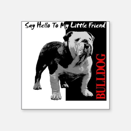 Say Hello To My Little Friend Square Sticker