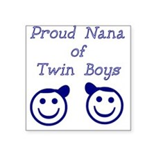 Proud Nana of Twin Boys - smiley Square Sticker
