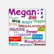 Megan's nicknames Square Sticker
