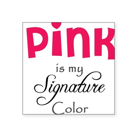pink is my signature color square sticker by admin cp52080723