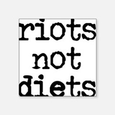 Riots Not Diets Square Sticker