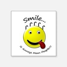 Smile.. It Annoys Mean People Square Sticker