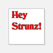 Hey Strunz! Square Sticker