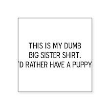 Dumb Big Sister Shirt Square Sticker