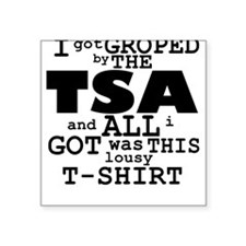 I Got Groped By The TSA Square Sticker