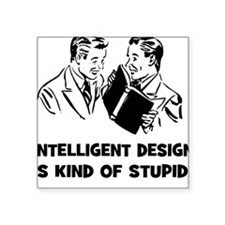 Intelligent Design is Kind of Stupid -Square Stick
