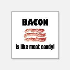 Bacon is like meat candy Square Sticker