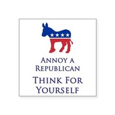 Annoy A Republican Think For Yourself - Square Sti