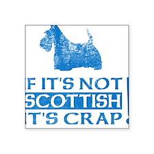If it's Not SCOTTISH it's CRAP... Scottie Square S