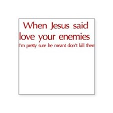 When Jesus Said, Love Your En Square Sticker