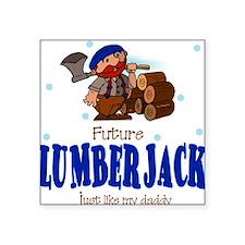 Future lumberjack like Daddy Baby Square Sticker