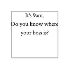 Where's your boss? Square Sticker