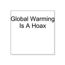 Global Warming Is A Hoax Square Sticker