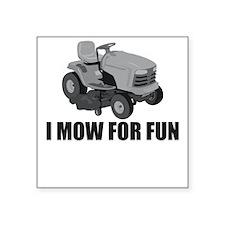 I mow for fun Square Sticker
