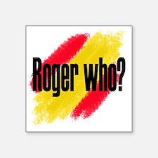 Roger Who Square Sticker