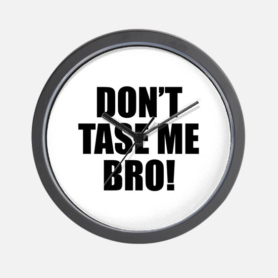 Don't Tase Me Bro Wall Clock