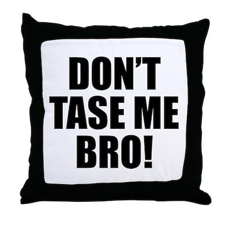 Don't Tase Me Bro Throw Pillow