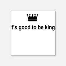 It's Good to Be King Square Sticker