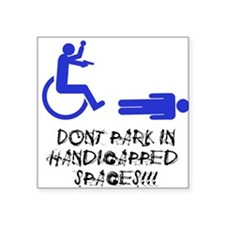 Dont Park in Handicapped Spaces Square Sticker